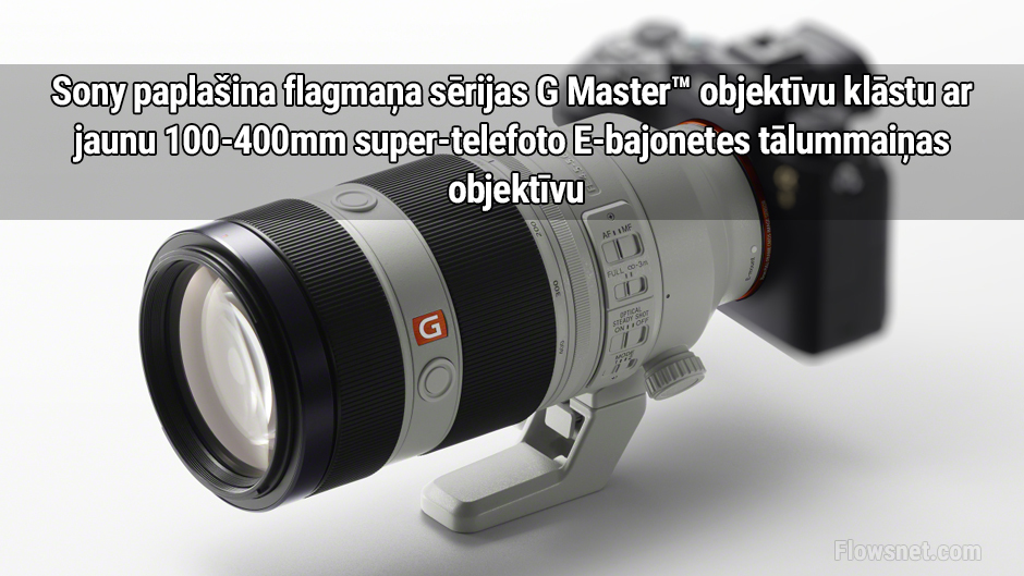 FOTO: Sony paplašina flagmaņa sērijas G Master™ objektīvu klāstu ar jaunu 100-400mm super-telefoto E-bajonetes tālummaiņas objektīvu